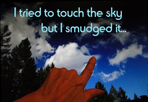 touch the sky, smudge the clouds